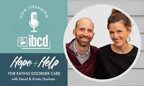 Hope + Help for Eating Disorder Care with David & Krista Dunham – IBCD