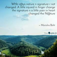 Nature Quotes Awesome WHo Sys Nature N Signatu Quotes Writings By Manisha Bisht