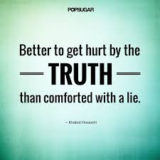 the truth hurts but it s better than the alternative life the truth hurts but it s better than the alternative