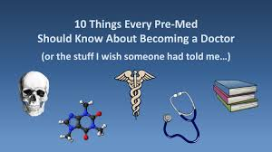 things every pre med should know about becoming a doctor 10 things every pre med should know about becoming a doctor