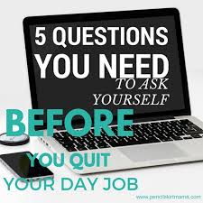 5 questions you should ask yourself before you quit your day job