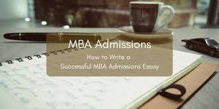how to write a successful mba admissions essay  tips for writing mba admissions essay