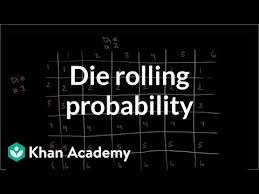 Probability Chart Examples Die Rolling Probability Video Khan Academy