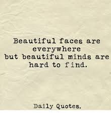 Daily Beautiful Quotes Best Of Beautiful Faces Are Everywhere But Beautiful Minds Are Hard To Find