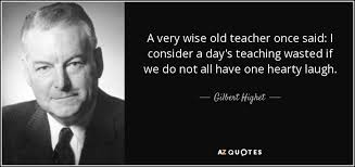 Gilbert Highet Quote A Very Wise Old Teacher Once Said I Consider A Best Very Wise Quotes