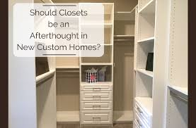 should closets be an afterthought in new custom homes innovate home org columbus closets