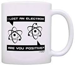 funny science gift lost an electron are you positive atom gift coffee mug tea cup white