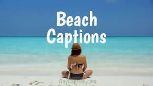 Beach Captions Cute Photo Caption For Beach Ocean Lover Anycaption
