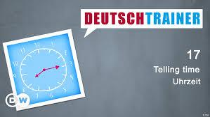 Die uhrzeit in deutschland entspricht somit utc+1 bzw. 17 Uhrzeit Deutschtrainer Lektionen Dw 28 09 2016