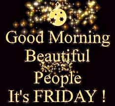 Good Morning Friday Quotes Classy Good Morning Beautiful People Its Friday Days Of The Week