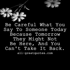 Today Quotes About Life New Careful What You Say To Someone Today Life Death Quote