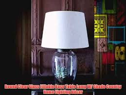 round clear glass fillable base table lamp w shade country home lighting décor