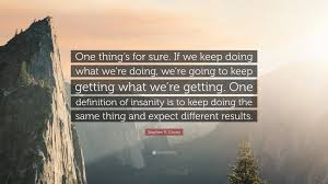 "Keep Going Quotes Simple Stephen R Covey Quote ""One Thing's For Sure If We Keep Doing What"