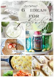 get these 6 awesome mothers day ideas to make mom s day amazing recipes brunch