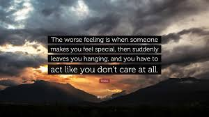 es about feelings the worse feeling is when someone makes you feel special