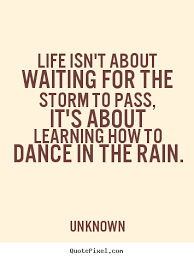 Unknown Quotes About Life Unique Quotes About Life Life Isn't About Waiting For The Storm To Pass
