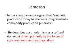 postmodernism ppt  jameson in the essay jameson argues that aesthetic production today has become integrated into commodity