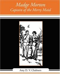Madge Morton, Captain of the Merry Maid: Chalmers, Amy D. V.:  9781604249606: Amazon.com: Books