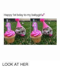 Happy 1st Bday To My Babygirl Look At Her Tumblr Meme On Meme