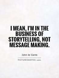 Storytelling Quotes I mean I'm in the business of storytelling not message making 27