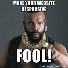 Make your website responsive fool! - Mr T | Meme Generator via Relatably.com
