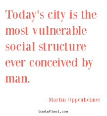 today s city is the most vulnerable social structure ever life quotes today s city is the most vulnerable social structure ever conceived