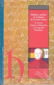 Religión y política en la España de los años treinta el nuncio Federico  Tedeschini y la Segunda República | Asociación por la Recuperación de la  Memoria Histórica de Aragón