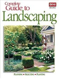 Small Picture New Complete Guide to Landscaping Design Plant Build Better