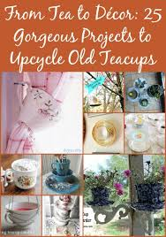 Decorating With Teacups And Saucers From Tea to Décor 60 Gorgeous Projects to Upcycle Old Teacups 14