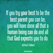Quotes About Parenting Classy Jeffrey R Holland Quote About Being The Best Parent You Can Be