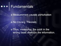quantum cryptography zelam ngo david mcgrogan motivation age of  5 fundamentals measurement causes perturbation no cloning theorem thus measuring the qubit in the wrong basis destroys the information