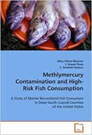 Amazon.com: Methlymercury Contamination and High-Risk Fish Consumption: A  Study of Marine Recreational Fish Consumers in Deep-South Coastal Counties  of the United States (9783639051537): Woerner, Mary Felicia, Hudson, C.  Kenneth, Picou, J. Steven: