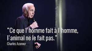 Citation Charles Azanavour Sur Lhomme La Nature Et Les Animaux