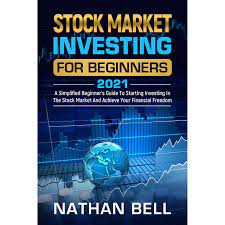 Stock Market Investing for Beginners 2021: A Simplified Beginner's Guide To  Starting Investing In The Stock Market And Achieve Your Financial Freedom  by Nathan Bell