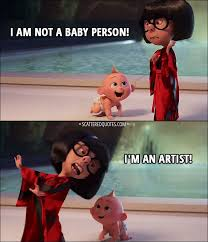 The Incredibles Quotes Unique I Am Not A Baby Person I'm An Artist Scattered Quotes