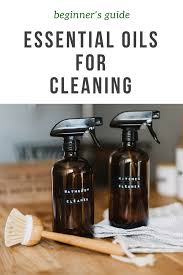 the complete beginner s guide for using essential oils for cleaning your home creating natural cleaning