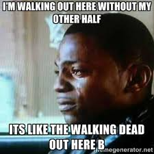 I'm walking out here without my other half Its like the walking ... via Relatably.com