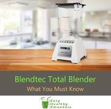 blendtec total blender review what you must know