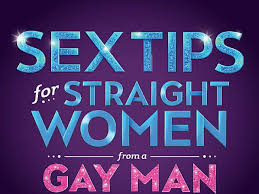 Sex Tips For Straight Women From A Gay Man Las Vegas Tickets