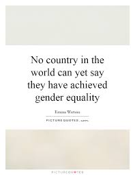 Gender Equality Quotes No country in the world can yet say they have achieved gender 28