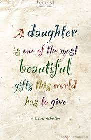 Beautiful Quotes For My Daughter Best of ♀ Quote About Daughter By Laurel Atherton A Daughter Is One Of The