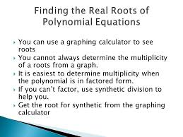 you can use a graphing calculator to see roots you cannot always determine the