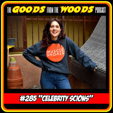 """Episode #285 - """"Celebrity Scions"""" with Rosalie Atkinson - The Goods from  the Woods 