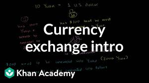 Currency Exchange Introduction Video Khan Academy
