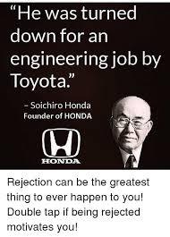 Soichiro Honda He Was Turned Down For An Engineering Job By Toyota Soichiro Honda