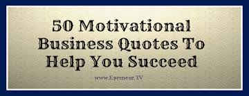 Business Success Quotes 80 Best 24 Motivational Business Quotes To Help You Succeed Epreneur