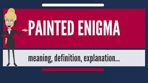 what is painted enigma what does painted enigma mean painted  what does painted enigma mean painted enigma meaning explanation