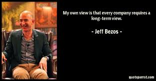 Jeff Bezos Quotes Beauteous My Own View Is That Every Company Requires A Longterm By Jeff