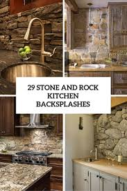Rock Backsplash Kitchen 29 Cool Stone And Rock Kitchen Backsplashes That Wow Digsdigs