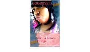 Goodbye Love: Priscilla Lowe-Eldridge - Kindle edition by Lowe-Eldridge,  Priscilla. Health, Fitness & Dieting Kindle eBooks @ Amazon.com.